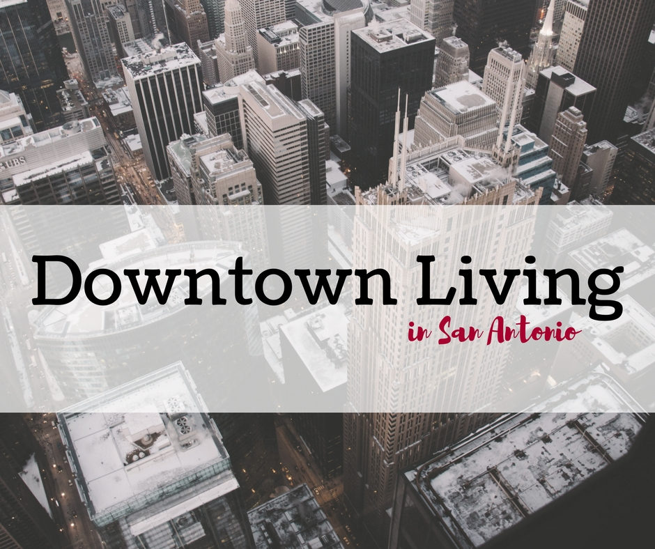 Apartments Downtown San Antonio: The Movement To Live Downtown